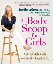 The Body Scoop for Girls: A Straight-Talk Guide to a Healthy, Beautiful You - Li