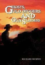 Ghosts, Gold Diggers and Gun Slingers by Richard Murphy (2011, Hardcover)