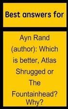 Best Answers for Ayn Rand (Author) : Which Is Better, Atlas Shrugged or the...
