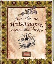 Auserlesene Heilschnäpse, -weine und -liköre (2013, Kunststoffeinband)