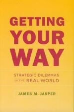 Getting Your Way: Strategic Dilemmas in the Real World: By Jasper, James M.