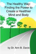 The Healthy Way : Finding the Power to Create a Healthier Mind and Body by...