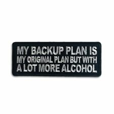 My Backup Plan is My Original Plan but With a Lot More Alcohol Iron on Patch