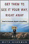 Get Them to See It Your Way, Right Away: How to Persuade Anyone of Any-ExLibrary