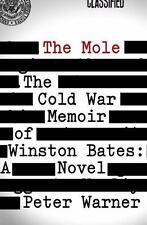 The Mole: the Cold War Memoir of Winston Bates : A Novel by Peter Warner (2013,