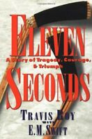 Eleven Seconds: A Story of Tragedy, Courage & Triumph by Roy, Travis Book The