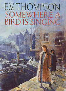 Somewhere a bird is singing by E. V. Thompson (Hardcover)