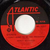 Percy Mayfield, I Don't Want To Be President - Nothin' Stays, Atlantic 45-3207
