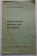 CITY OF CARLISLE PUBLIC LIBRARY MUSEUM AND ART GALLERY ANNUAL REPORT 1966-67