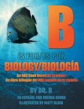 B is for Biology / B es por Biología: An ABC book based on Science/Un libro...