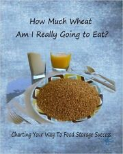 How Much Wheat Am I Really Going to Eat? : Charting Your Way to Food Storage...