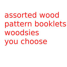 Woodsies whimsies wood craft pattern booklets - You choose book