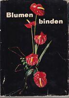 Blumen binden, Fachbuch für Blumenbinder, Gärtner und Pflanzenliebhaber, 1968