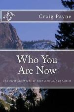 Who You Are Now : The First Six Weeks of Your New Life in Christ by Craig...