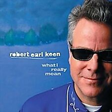 ROBERT EARL KEEN - What I Really Mean, Border Tragedy, Ray Price, NEW
