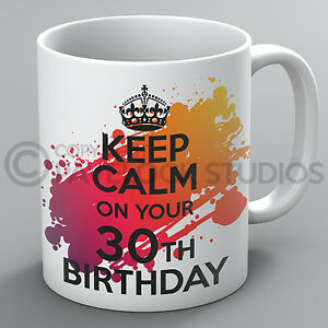 Keep Calm On Your 30th Birthday Mug 18th 21st 40th 50th 60th Present Cup Gift
