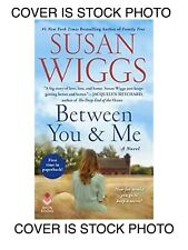 Between You and Me : A Novel by Susan Wiggs (2019, Mass Market)