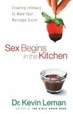 Sex Begins in the Kitchen: Creating Intimacy to Make Your Marriage Sizzle (Paper