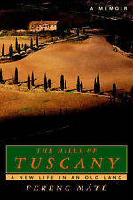 USED (VG) The Hills of Tuscany: A New Life in an Old Land by Ferenc Máté