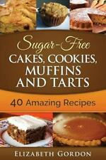 Sugar-Free Cakes, Cookies, Muffins and Tarts : 40 Amazing Recipes by...