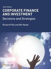 Corporate Finance and Investment: Decisions & Strategies, Pike, Prof Richard & N