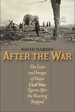 After the War : The Lives and Images of Major Civil War Figures After the...
