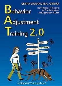 Behavior Adjustment Training 2.0: New Practical Techniques for Fear, Frustratio
