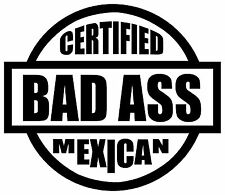 "Certified Bad Ass Mexican Vinyl Decal Sticker Car Window laptop tablet truck 6"""