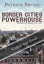 Border Cities Powerhouse: 1901-1945: By Brode, Patrick