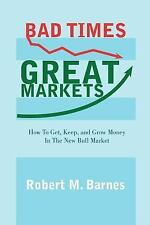 Bad Times, Great Markets : How to Get, Keep, and Grow Money in the New Bull...