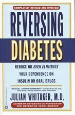 Reversing Diabetes: Reduce or Even Eliminate Your Dependence on Insulin or Oral