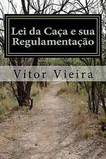 Lei Da Caça e Sua Regulamentação : Versão Atualizada A 2017 by Vítor Vieira...