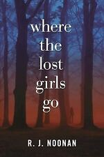 A Laura Mori Mystery: Where the Lost Girls Go by R. J. Noonan 2017 Hardcover