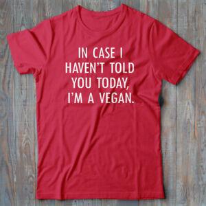 Vegan T shirt - In Case I Haven't Told you - I'm A Vegan - gift for vegetarian