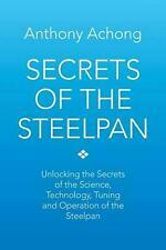 Secrets of the Steelpan: Unlocking the Secrets of the Science, Technology, Tunin