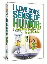I Love God's Sense of Humor : I Just Wish He'd Let Me in on the Joke by Stan...