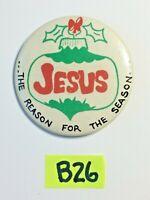 Vintage VTG JESUS THE REASON FOR THE SEASON PIN BACK Button Pinback B26