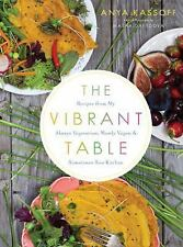 The Vibrant Table: Recipes from My Always Vegetarian, Mostly Vegan, and Sometime