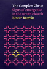 The Complex Christ: Signs of Emergence in the Urban Church by Kester Brewin...