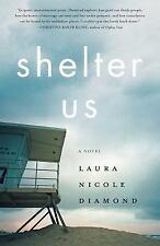 Shelter Us : A Novel: By Diamond, Laura