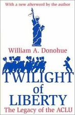 The Twilight of Liberty : The Legacy of the ACLU by William A. Donohue (2001,...