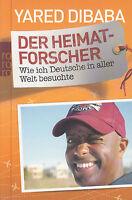 Dibaba, Yared - Der Heimatforscher / Wie ich Deutsche in aller Welt besuchte