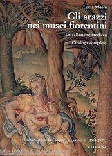 Gli arazzi nei musei fiorentini La collezione medicea. Catalogo completo