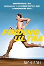 Finding Ultra : Rejecting Middle Age, Becoming One of the World's Fittest Men, a
