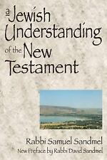 Jewish Understanding of the New Testament: By Samuel Sandmel