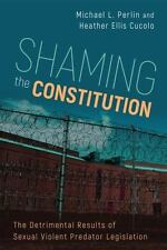 Shaming the Constitution: The Detrimental Results of Sexual Violent Predator ...