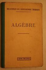 ALGEBRE A L'USAGE DES ECOLES PRATIQUES D'INDUSTRIE éd.DUNOD  1938