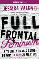 Full Frontal Feminism: A Young Woman's Guide to Why Feminism Matters , Valenti,