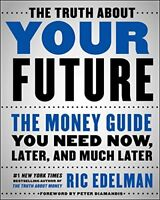 The Truth About Your Future: The Money Guide You N