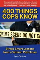 400 Things Cops Know: Street-Smart Lessons from a Veteran Patrolman (Paperback o